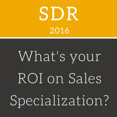 Designing An SDR Team To Get The Biggest ROI From Specialization